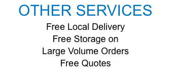 OTHER SERVICES Free Local Delivery Free Storage on Large Volume Orders Free Quotes